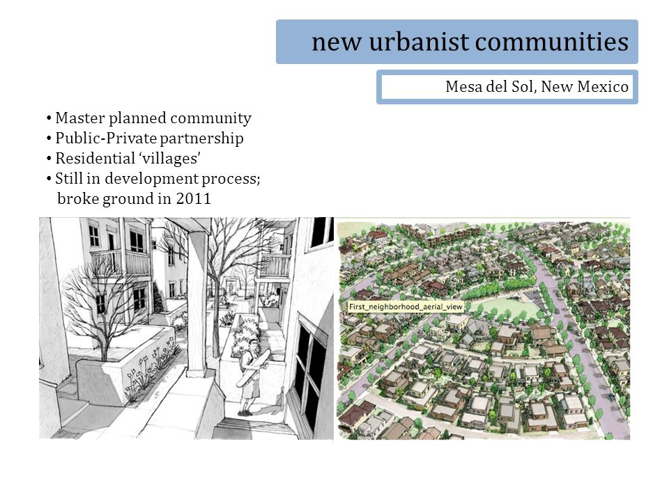 new urbanist communities Mesa del Sol, New Mexico Master planned community Public-Private partnership Residential villages Still in development process; broke ground in 2011