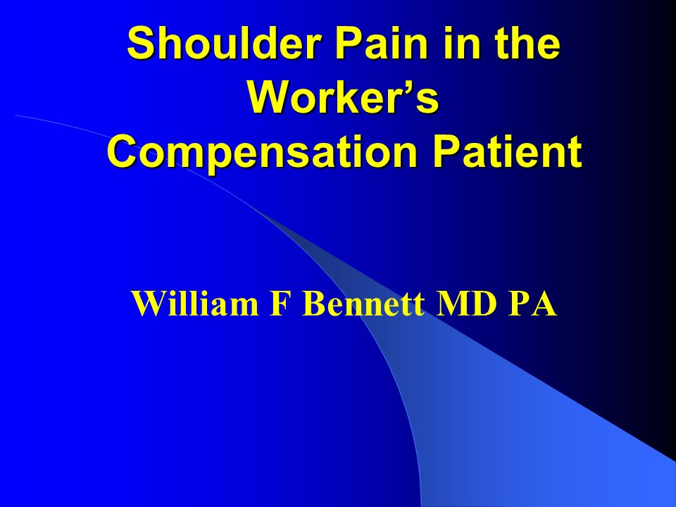 Shoulder Pain in the Workers Compensation Patient William F Bennett MD PA