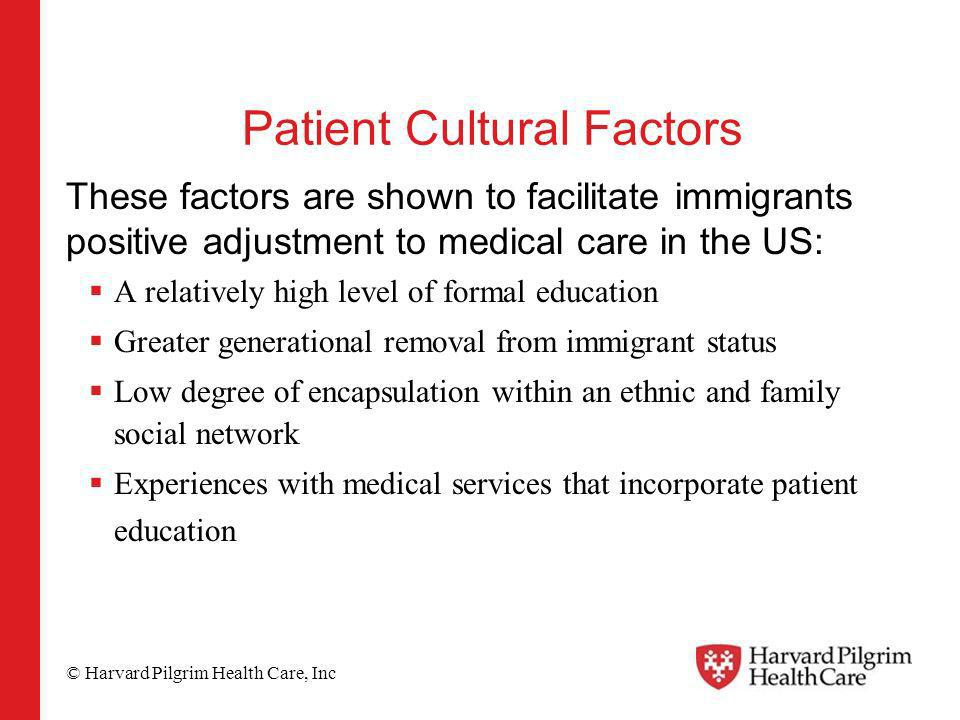© Harvard Pilgrim Health Care, Inc Patient Cultural Factors These factors are shown to facilitate immigrants positive adjustment to medical care in th