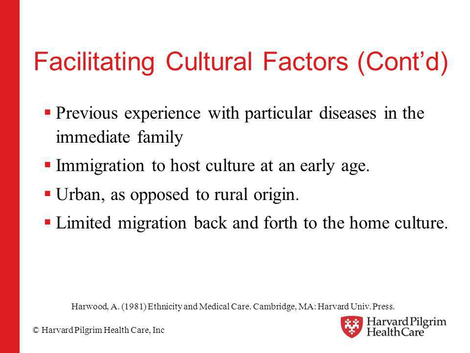 © Harvard Pilgrim Health Care, Inc Facilitating Cultural Factors (Contd) Previous experience with particular diseases in the immediate family Immigrat
