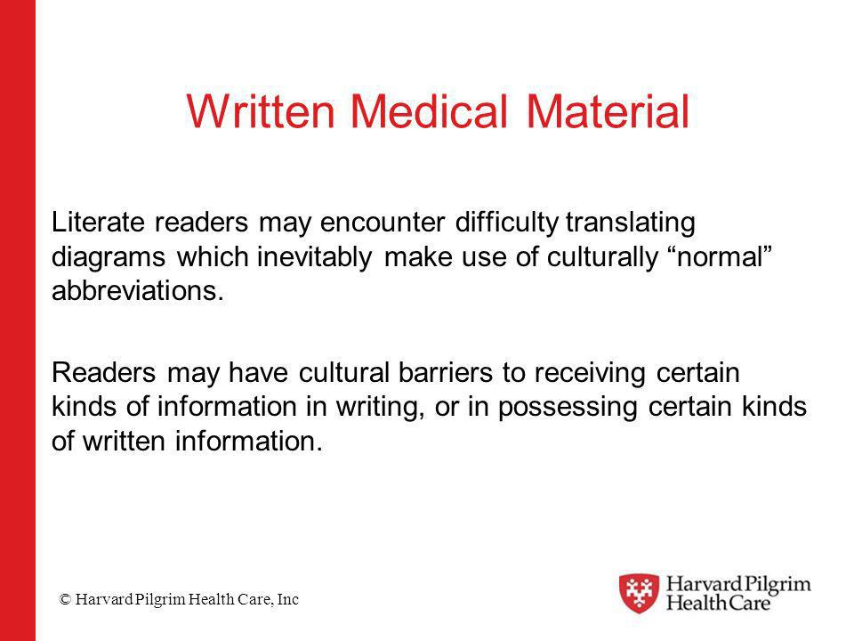 © Harvard Pilgrim Health Care, Inc Written Medical Material Literate readers may encounter difficulty translating diagrams which inevitably make use o