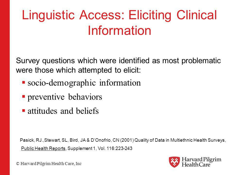 © Harvard Pilgrim Health Care, Inc Linguistic Access: Eliciting Clinical Information Survey questions which were identified as most problematic were t