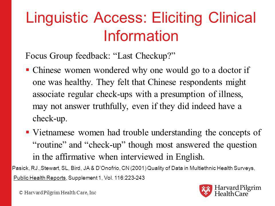 © Harvard Pilgrim Health Care, Inc Linguistic Access: Eliciting Clinical Information Focus Group feedback: Last Checkup? Chinese women wondered why on