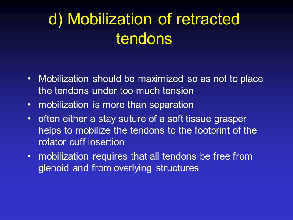 d) Mobilization of retracted tendons Mobilization should be maximized so as not to place the tendons under too much tension mobilization is more than