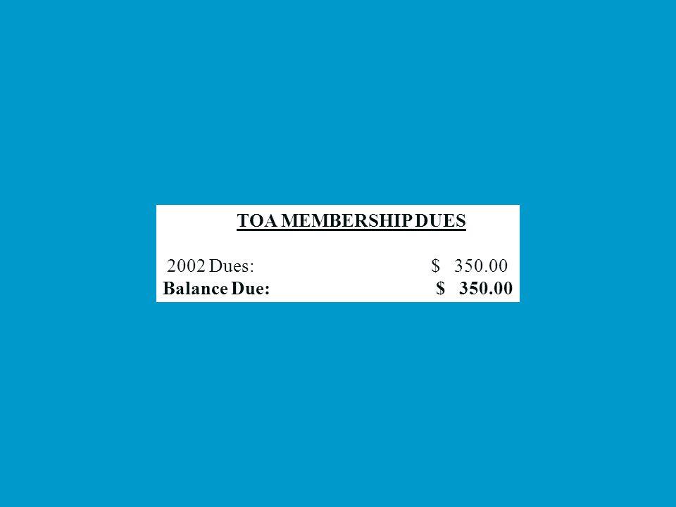 TOA MEMBERSHIP DUES 2002 Dues: $ 350.00 Balance Due: $ 350.00