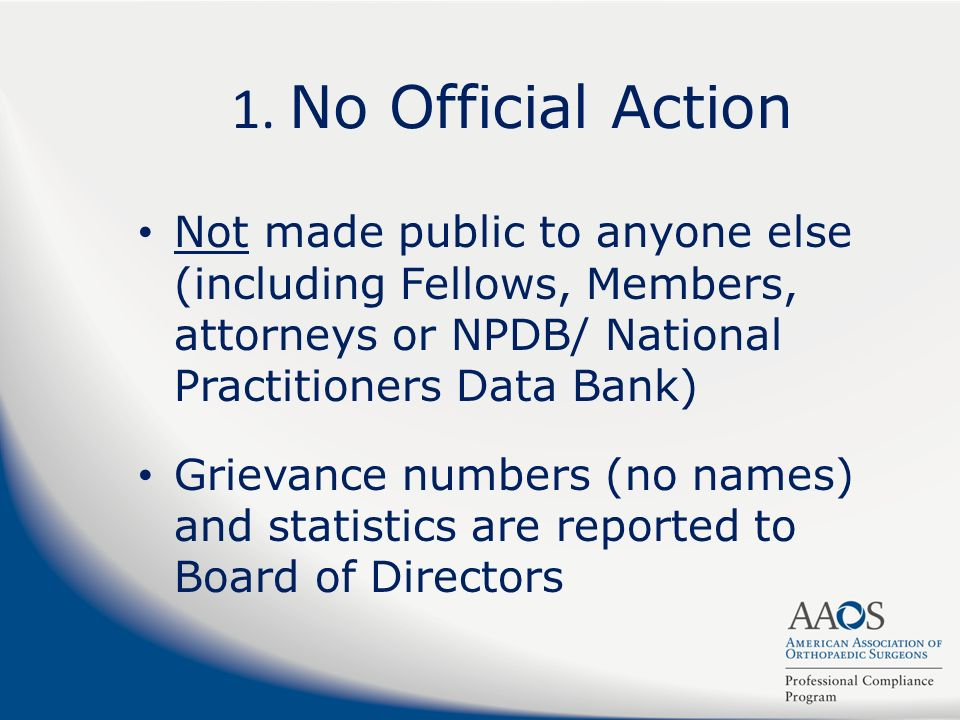 1. No Official Action Not made public to anyone else (including Fellows, Members, attorneys or NPDB/ National Practitioners Data Bank) Grievance numbe