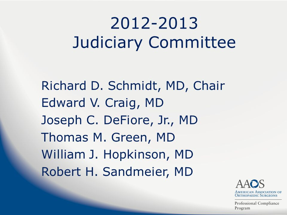 2012-2013 Judiciary Committee Richard D. Schmidt, MD, Chair Edward V.
