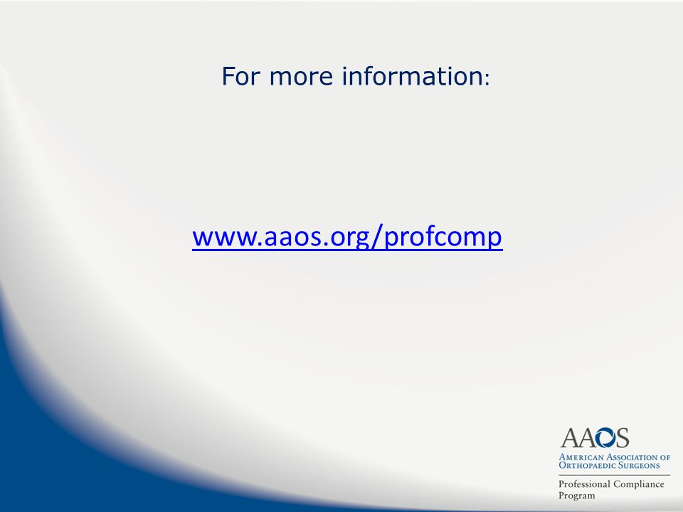 For more information : www.aaos.org/profcomp