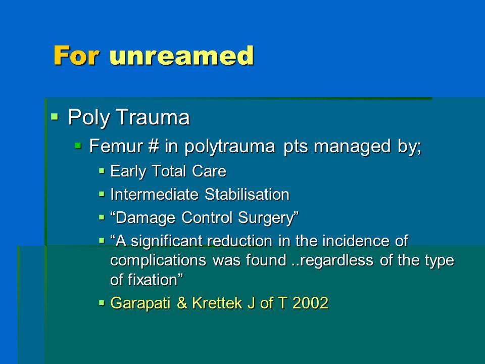 Poly Trauma Poly Trauma Femur # in polytrauma pts managed by; Femur # in polytrauma pts managed by; Early Total Care Early Total Care Intermediate Sta