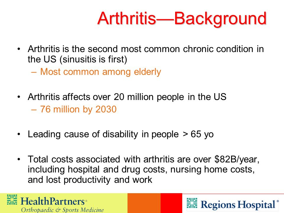 ArthritisBackground Arthritis is the second most common chronic condition in the US (sinusitis is first) –Most common among elderly Arthritis affects