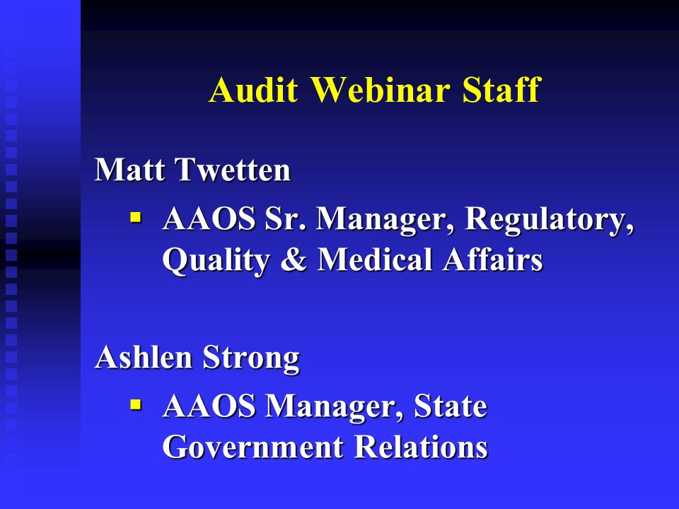 Audit Webinar Staff Matt Twetten AAOS Sr. Manager, Regulatory, Quality & Medical Affairs AAOS Sr.