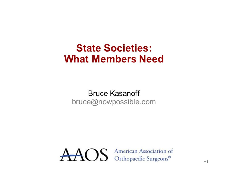 –1–1 State Societies: What Members Need Bruce Kasanoff bruce@nowpossible.com