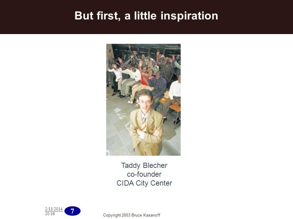 Copyright 2003 Bruce Kasanoff 7 2/13/2014 20:40 But first, a little inspiration Taddy Blecher co-founder CIDA City Center