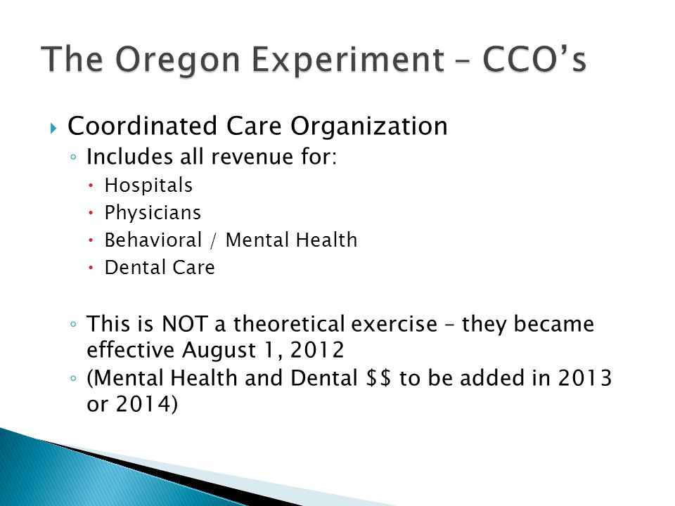Coordinated Care Organization Includes all revenue for: Hospitals Physicians Behavioral / Mental Health Dental Care This is NOT a theoretical exercise