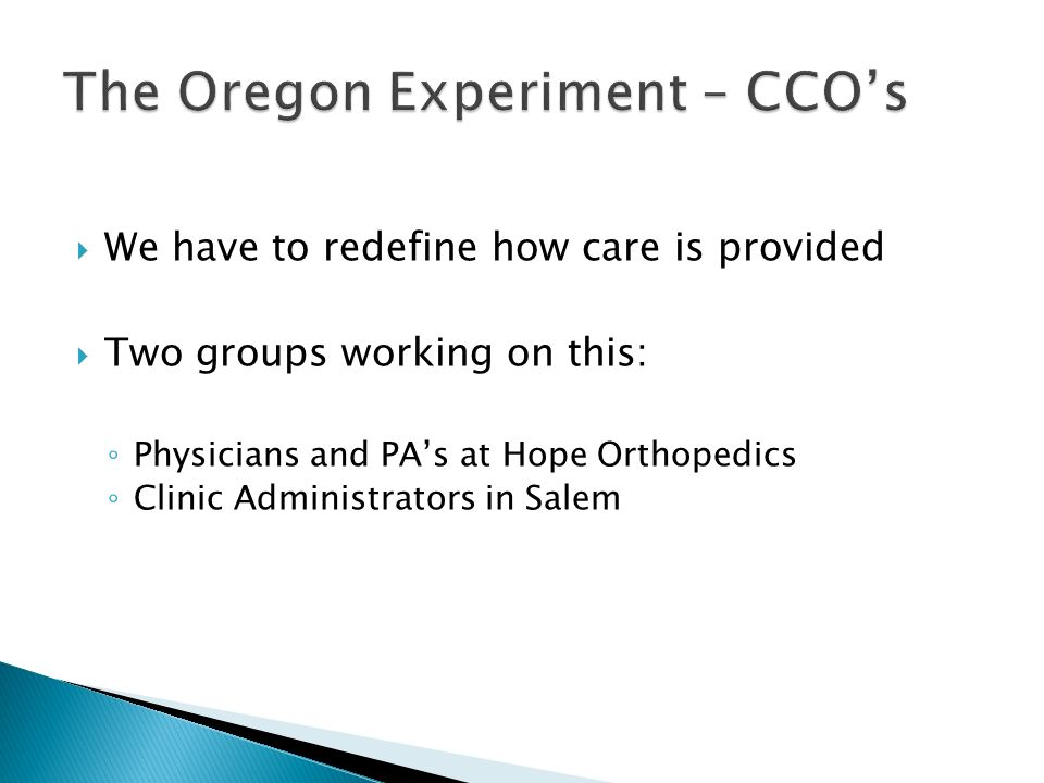 We have to redefine how care is provided Two groups working on this: Physicians and PAs at Hope Orthopedics Clinic Administrators in Salem