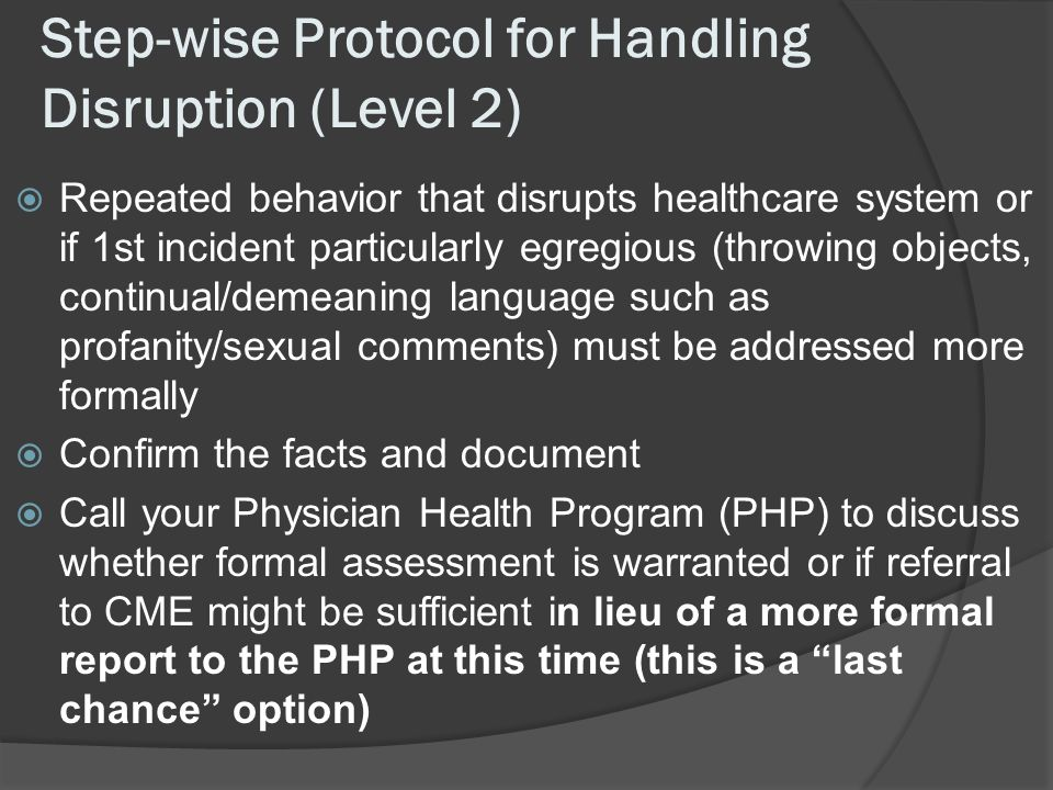Step-wise Protocol for Handling Disruption (Level 2) Repeated behavior that disrupts healthcare system or if 1st incident particularly egregious (thro
