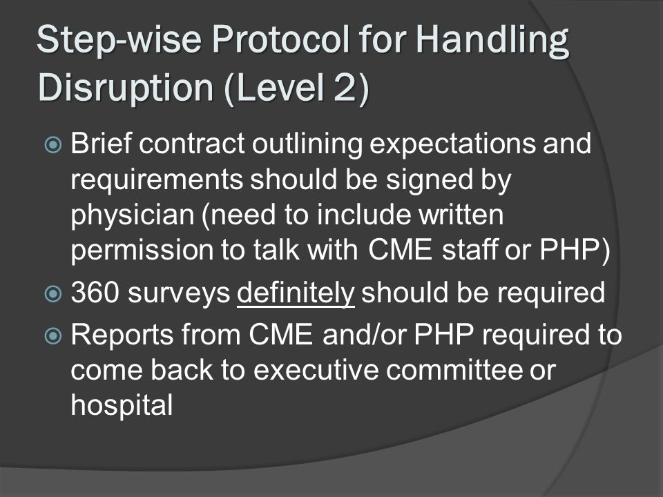 Step-wise Protocol for Handling Disruption (Level 2) Brief contract outlining expectations and requirements should be signed by physician (need to inc