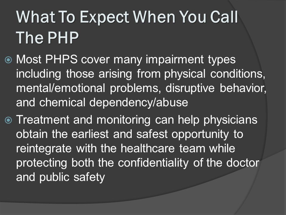 What To Expect When You Call The PHP Most PHPS cover many impairment types including those arising from physical conditions, mental/emotional problems
