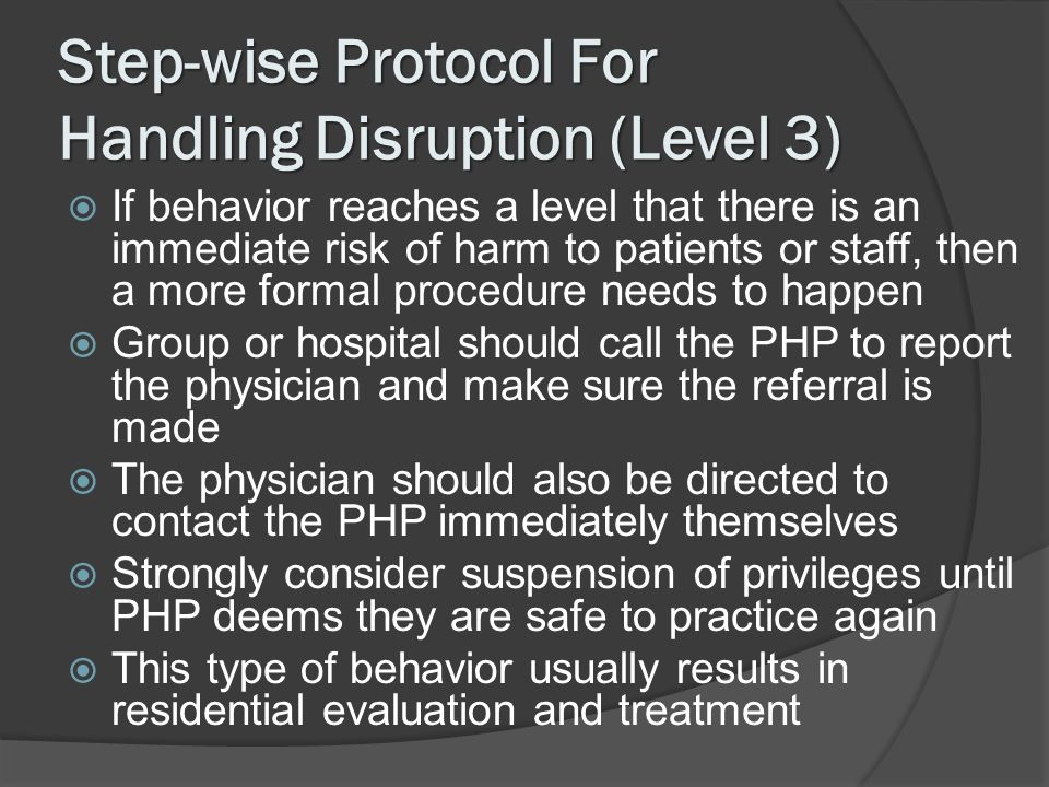 Step-wise Protocol For Handling Disruption (Level 3) If behavior reaches a level that there is an immediate risk of harm to patients or staff, then a