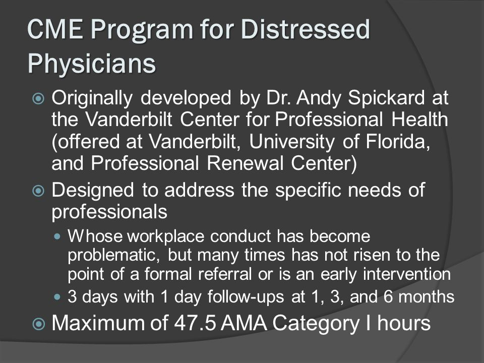 CME Program for Distressed Physicians Originally developed by Dr.