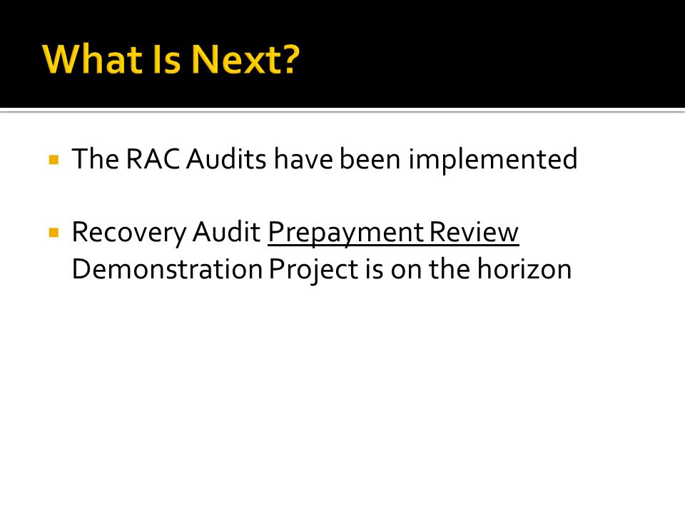 The RAC Audits have been implemented Recovery Audit Prepayment Review Demonstration Project is on the horizon