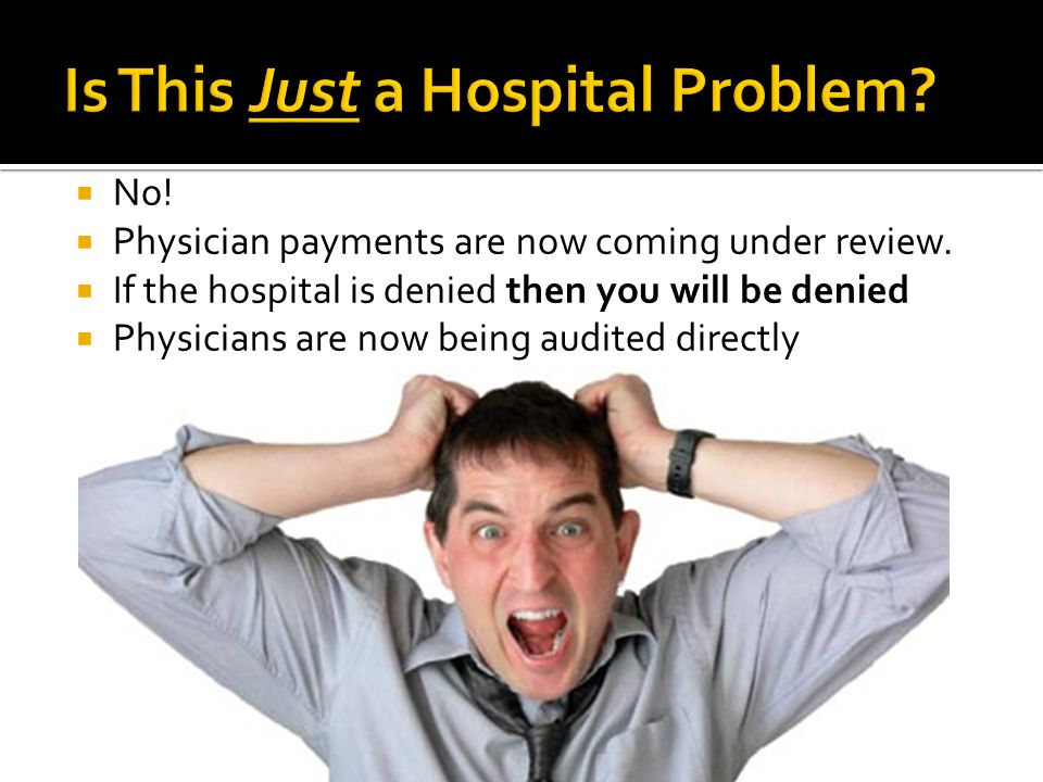 No. Physician payments are now coming under review.