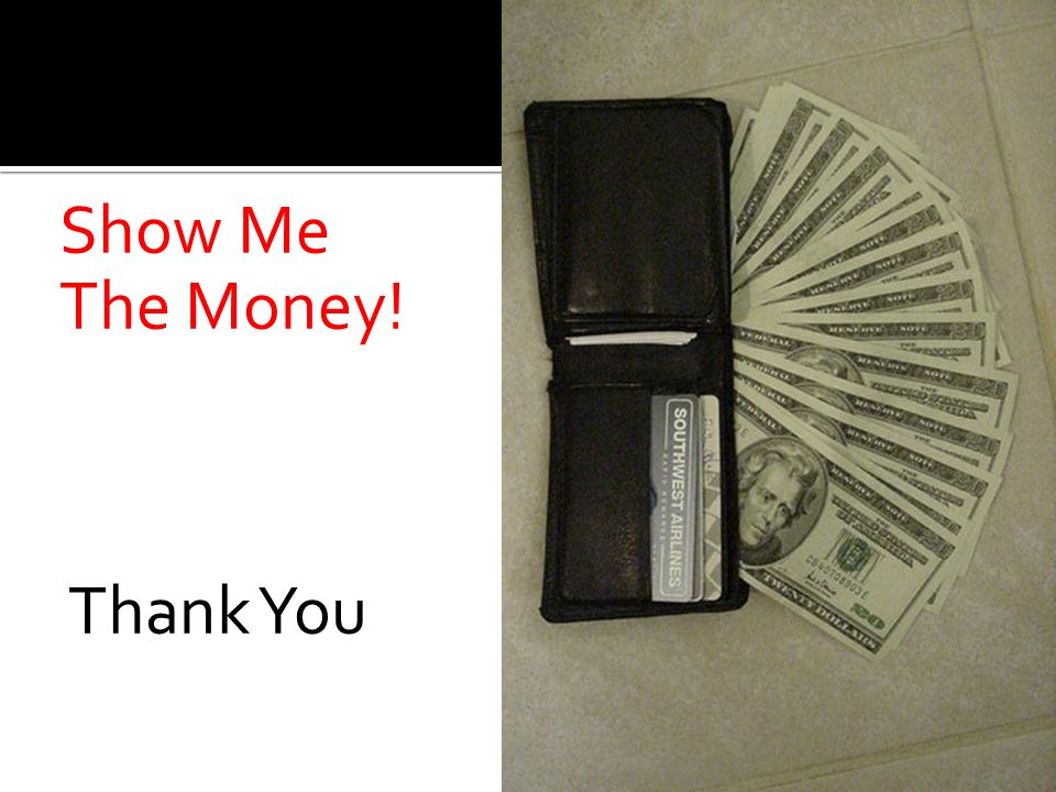 Show Me The Money! Thank You