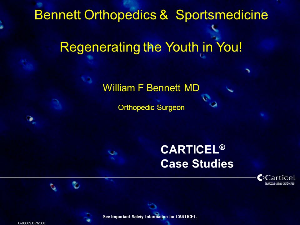 See Important Safety Information for CARTICEL. C-00089.B 7/2008 CARTICEL ® Case Studies Bennett Orthopedics & Sportsmedicine Regenerating the Youth in