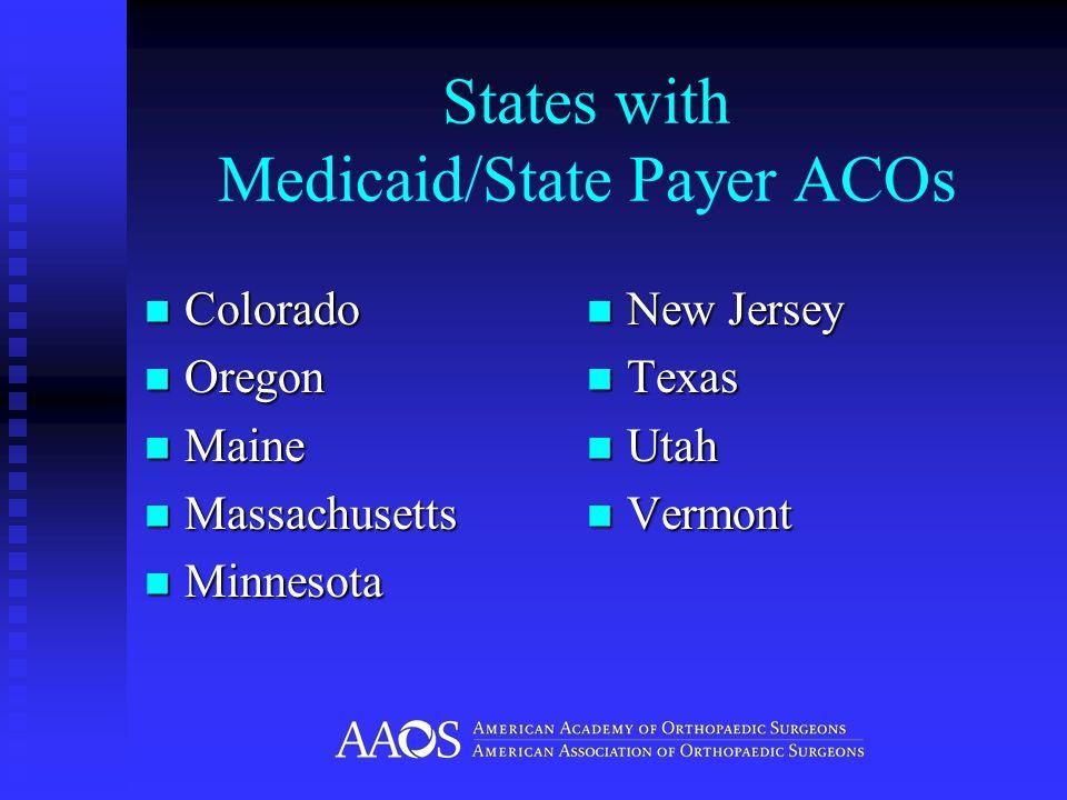 States with Medicaid/State Payer ACOs Colorado Colorado Oregon Oregon Maine Maine Massachusetts Massachusetts Minnesota Minnesota New Jersey New Jersey Texas Texas Utah Utah Vermont Vermont