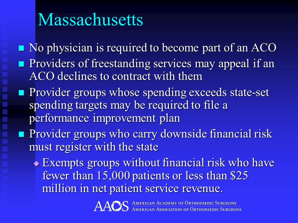 Massachusetts No physician is required to become part of an ACO No physician is required to become part of an ACO Providers of freestanding services m