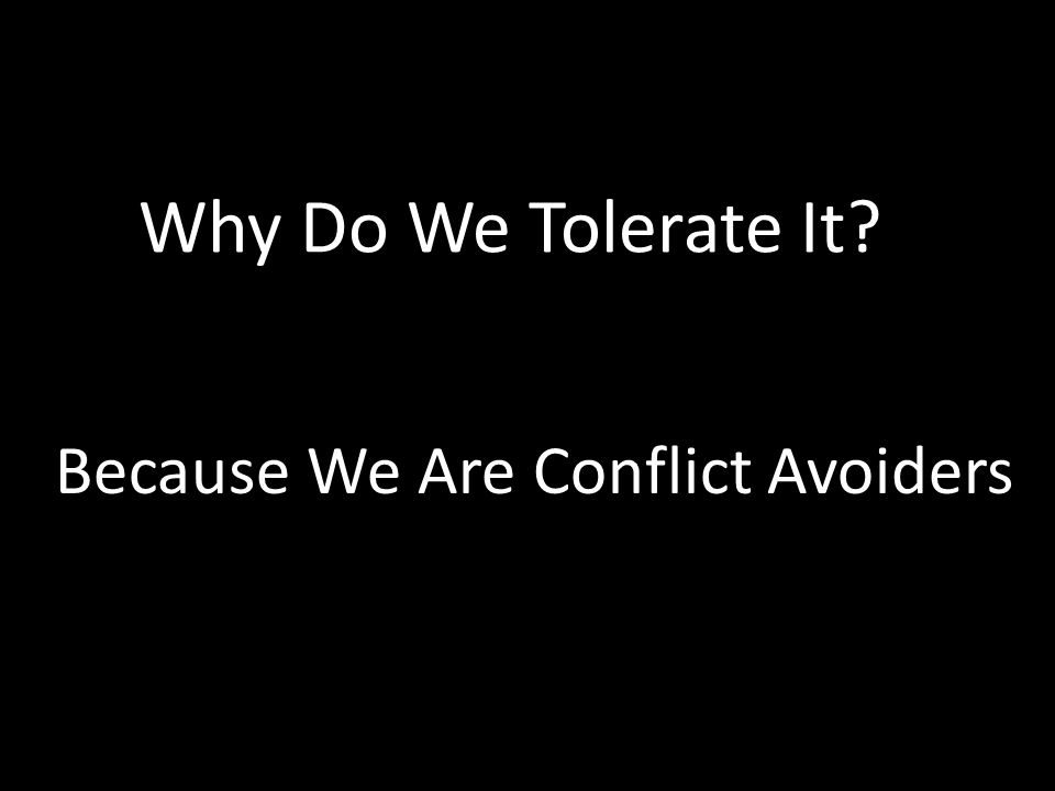 Why Do We Tolerate It Because We Are Conflict Avoiders