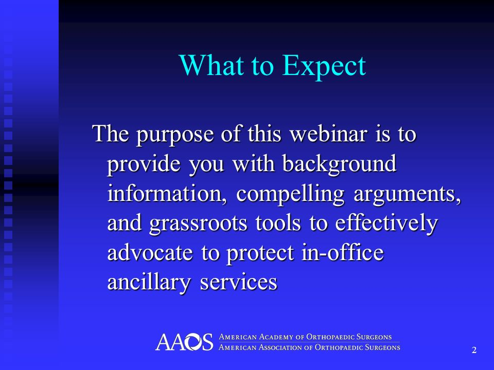 What to Expect The purpose of this webinar is to provide you with background information, compelling arguments, and grassroots tools to effectively advocate to protect in-office ancillary services 2