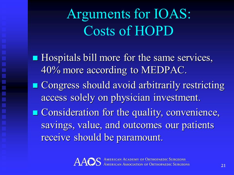 Arguments for IOAS: Costs of HOPD Hospitals bill more for the same services, 40% more according to MEDPAC.