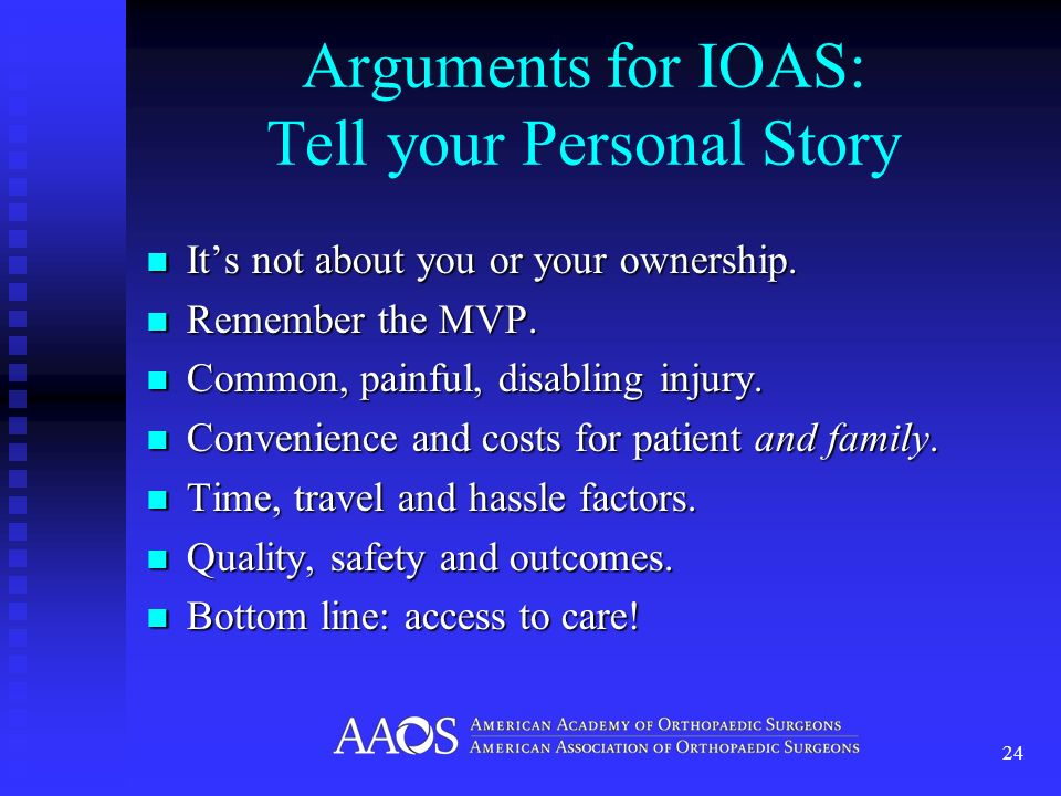 Arguments for IOAS: Tell your Personal Story Its not about you or your ownership. Its not about you or your ownership. Remember the MVP. Remember the