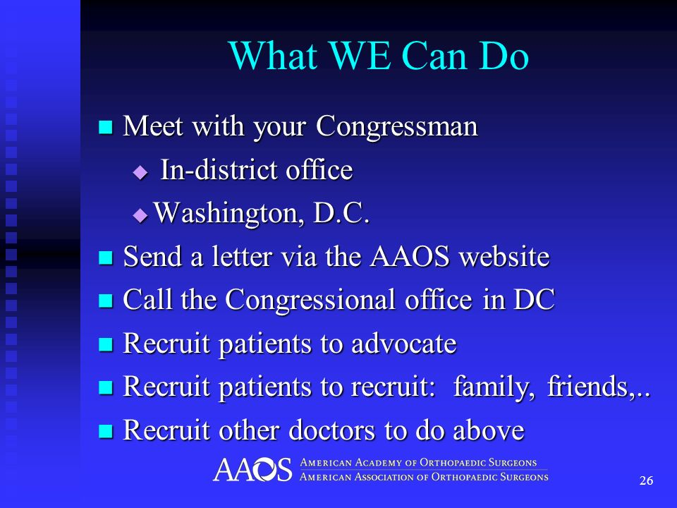 What WE Can Do Meet with your Congressman Meet with your Congressman In-district office In-district office Washington, D.C.