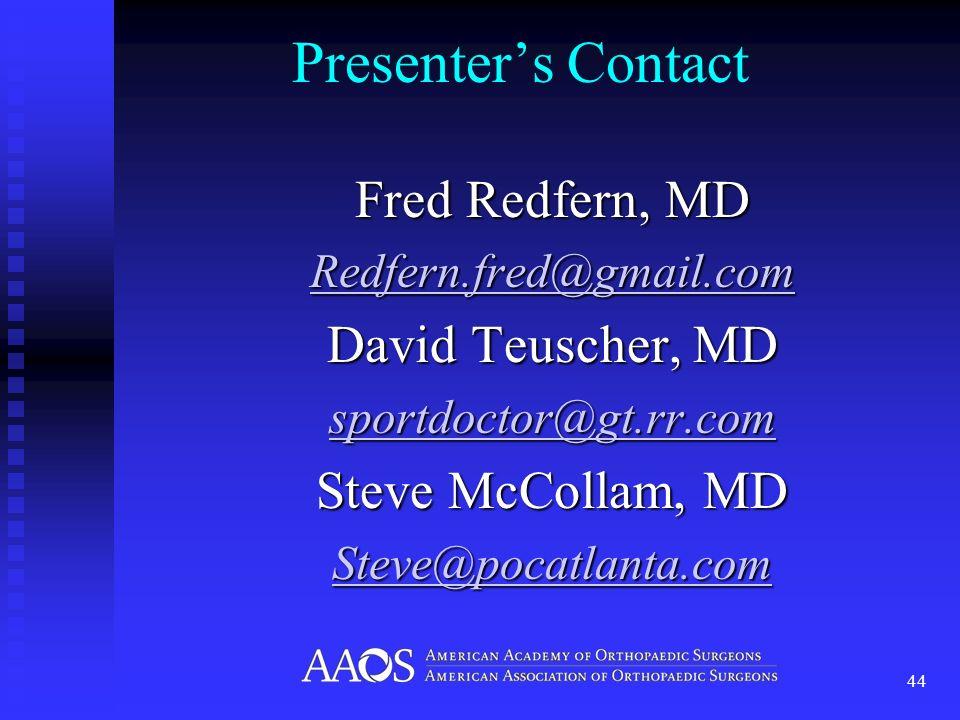Presenters Contact Fred Redfern, MD Redfern.fred@gmail.com David Teuscher, MD sportdoctor@gt.rr.com Steve McCollam, MD Steve@pocatlanta.com 44
