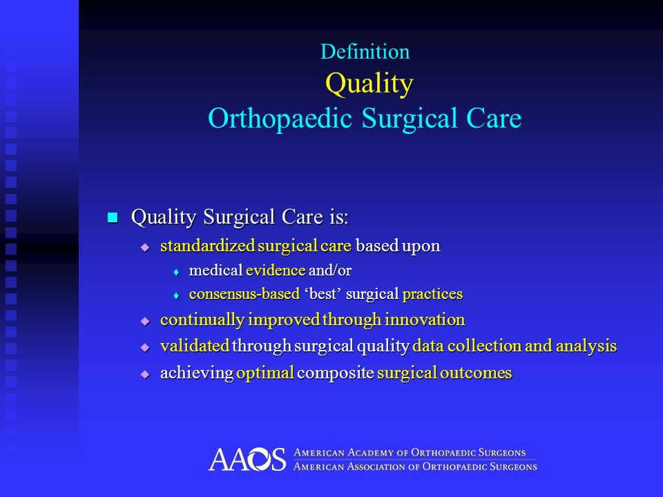 Definition Quality Orthopaedic Surgical Care Quality Surgical Care is: Quality Surgical Care is: standardized surgical care based upon standardized su