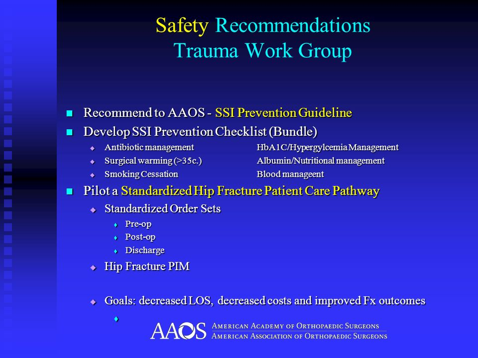 Safety Recommendations Trauma Work Group Recommend to AAOS - SSI Prevention Guideline Recommend to AAOS - SSI Prevention Guideline Develop SSI Prevent