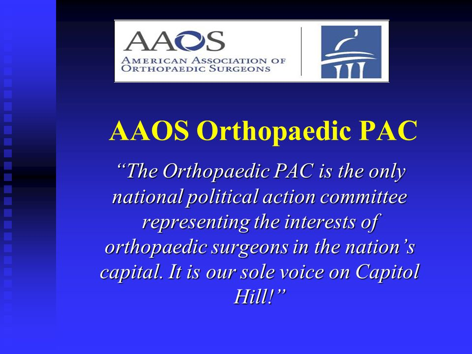 AAOS Orthopaedic PAC The Orthopaedic PAC is the only national political action committee representing the interests of orthopaedic surgeons in the nations capital.
