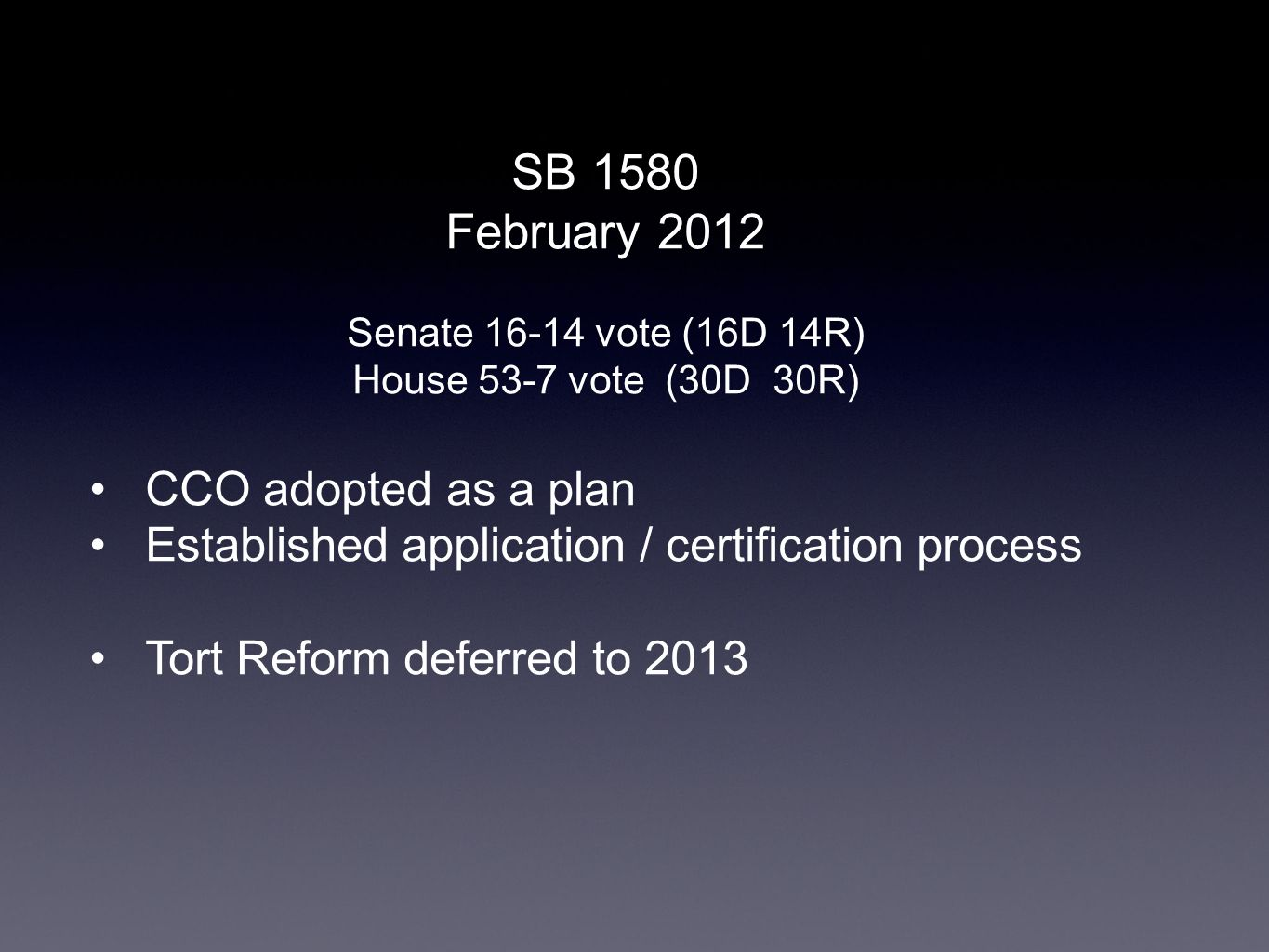 SB 1580 February 2012 Senate 16-14 vote (16D 14R) House 53-7 vote (30D 30R) CCO adopted as a plan Established application / certification process Tort