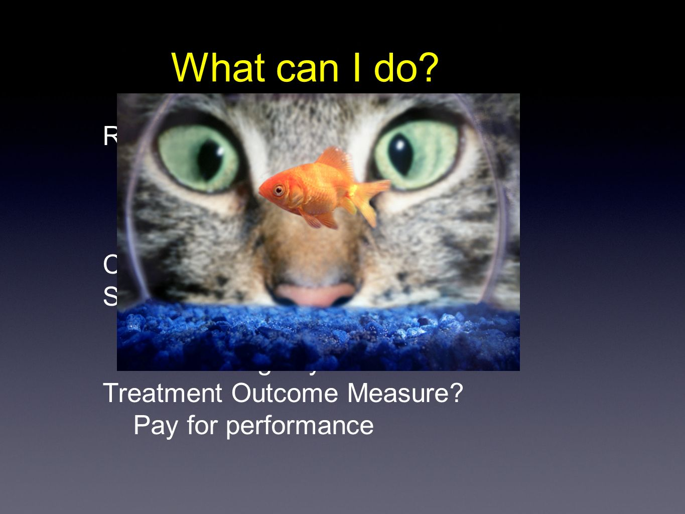 Reimbursement Fee for Service Global Payment Bundled Payment Contract ? Strategic Pathway ? RCT based Patient Registry based Treatment Outcome Measure