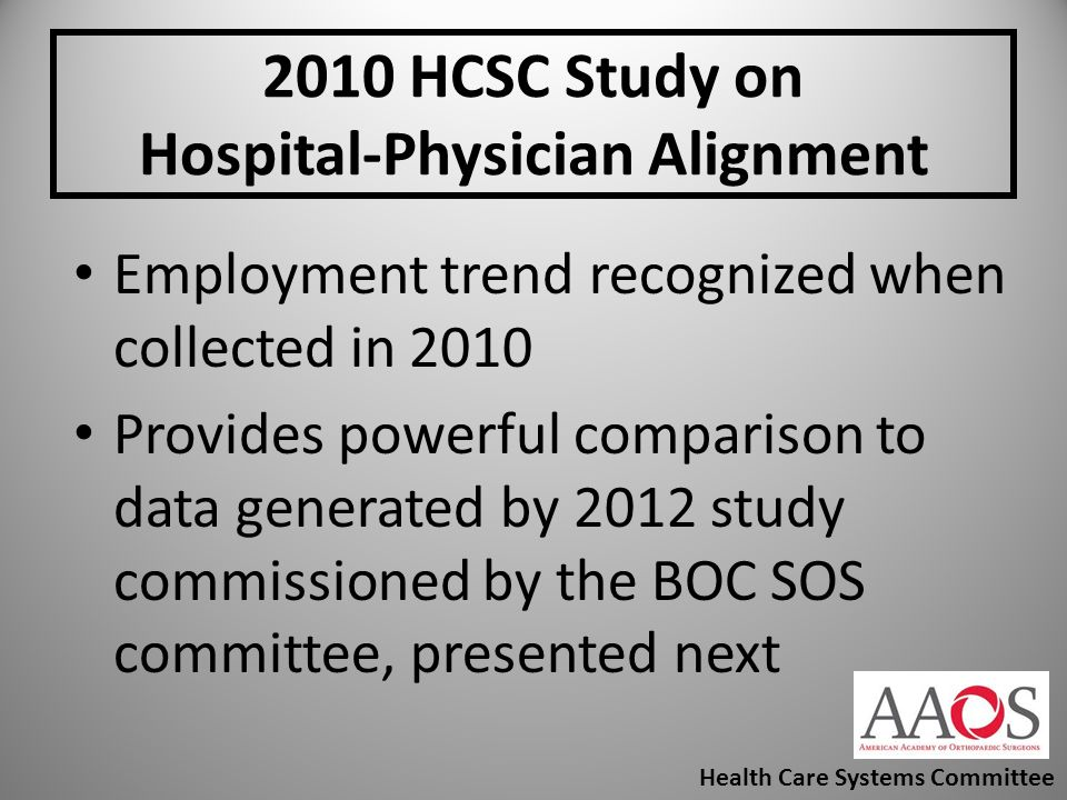 2010 HCSC Study on Hospital-Physician Alignment Employment trend recognized when collected in 2010 Provides powerful comparison to data generated by 2