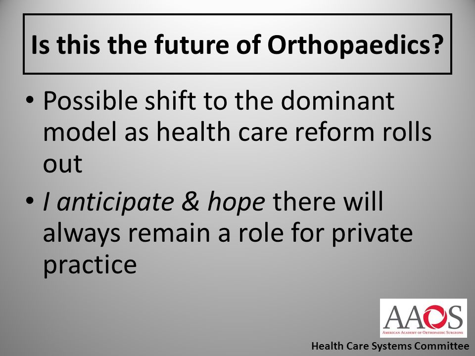 Is this the future of Orthopaedics? Possible shift to the dominant model as health care reform rolls out I anticipate & hope there will always remain