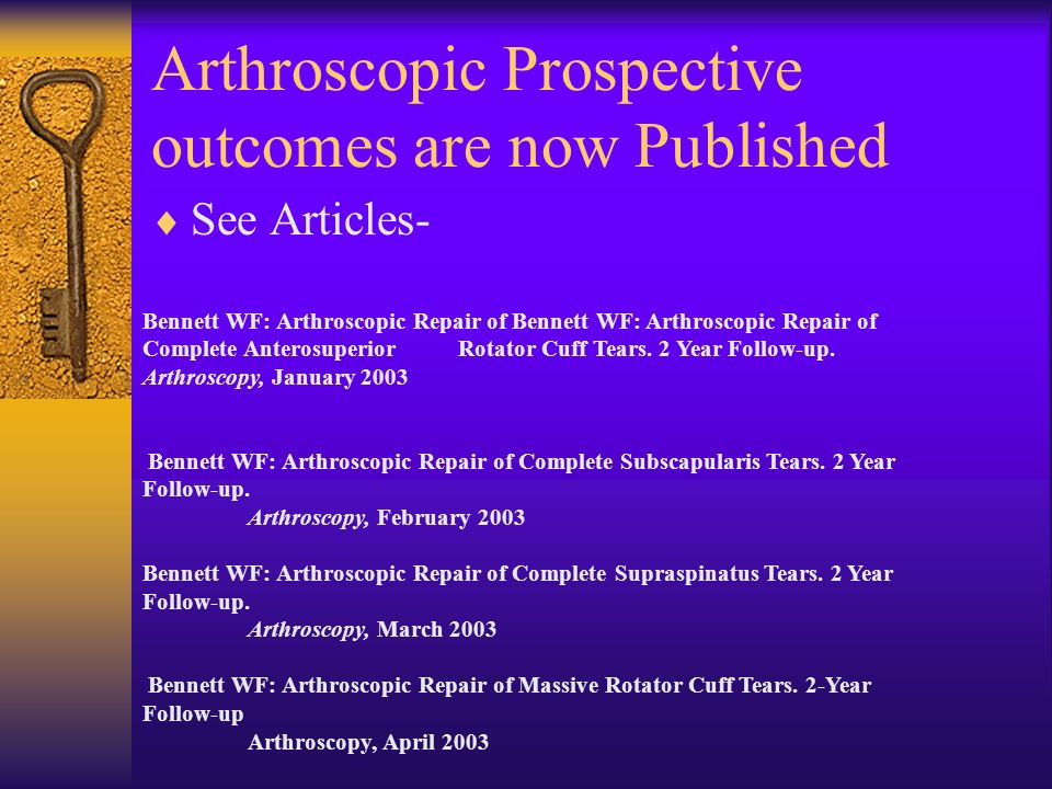 Arthroscopic Prospective outcomes are now Published See Articles- Bennett WF: Arthroscopic Repair of Bennett WF: Arthroscopic Repair of Complete Anter