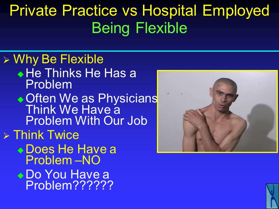 Private Practice vs Hospital Employed Reasons for Leaving Private Practice Decrease In Reimbursements Difficulty in Practice Management Ancillaries Ph