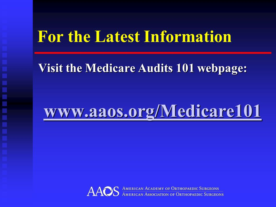 For the Latest Information Visit the Medicare Audits 101 webpage:
