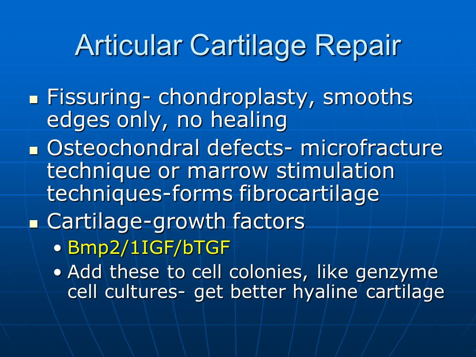 Articular Cartilage Repair Fissuring- chondroplasty, smooths edges only, no healing Fissuring- chondroplasty, smooths edges only, no healing Osteochon