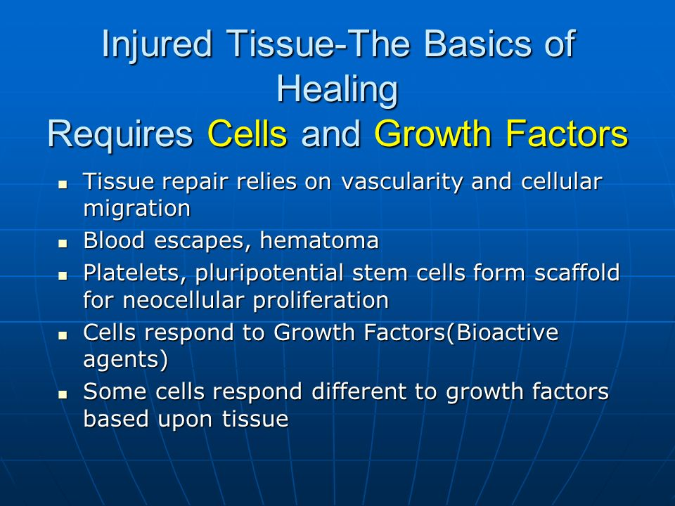 Injured Tissue-The Basics of Healing Requires Cells and Growth Factors Tissue repair relies on vascularity and cellular migration Tissue repair relies