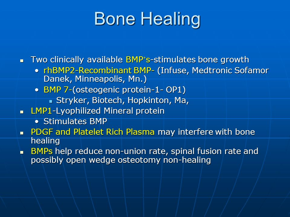 Bone Healing Two clinically available BMP s-stimulates bone growth Two clinically available BMP s-stimulates bone growth rhBMP2-Recombinant BMP- (Infu