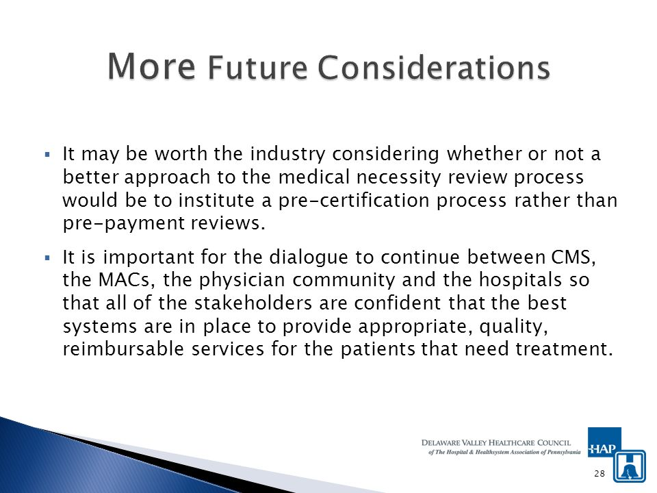 It may be worth the industry considering whether or not a better approach to the medical necessity review process would be to institute a pre-certification process rather than pre-payment reviews.